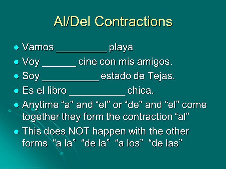 Al/Del Contractions Vamos _________ playa Vamos _________ playa Voy ______ cine con mis amigos. Voy ______ cine con mis amigos. Soy __________ estado