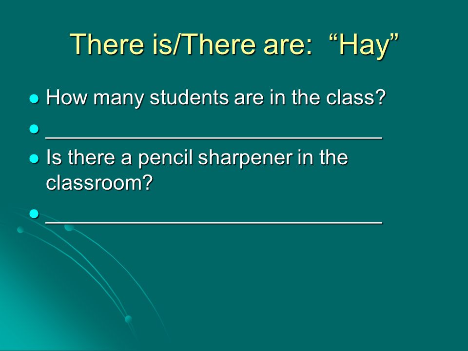 There is/There are: Hay How many students are in the class.