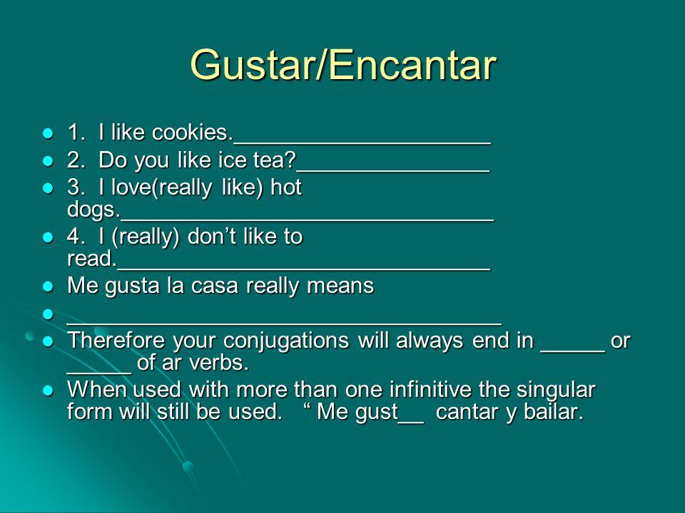 Gustar/Encantar 1. I like cookies.____________________ 1. I like cookies.____________________ 2. Do you like ice tea?_______________ 2. Do you like ic