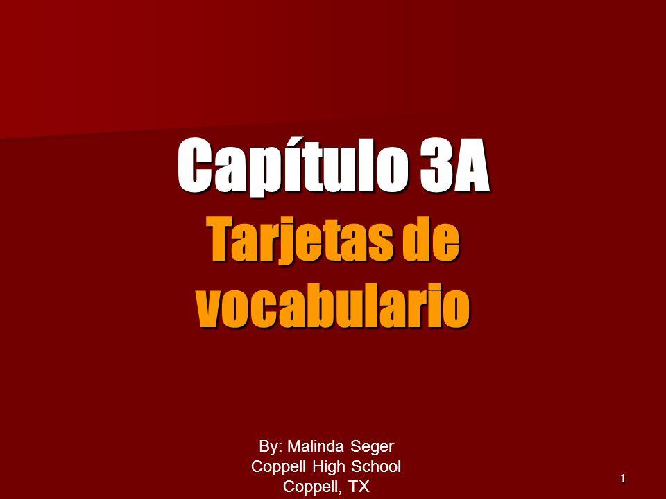 1 Capítulo 3A Tarjetas de vocabulario By: Malinda Seger Coppell High School Coppell, TX By: Malinda Seger Coppell High School Coppell, TX