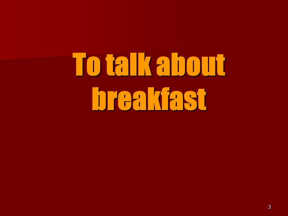 3 To talk about breakfast