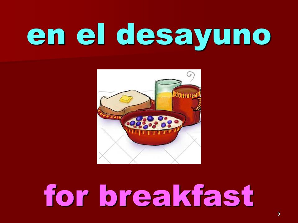 5 en el desayuno for breakfast