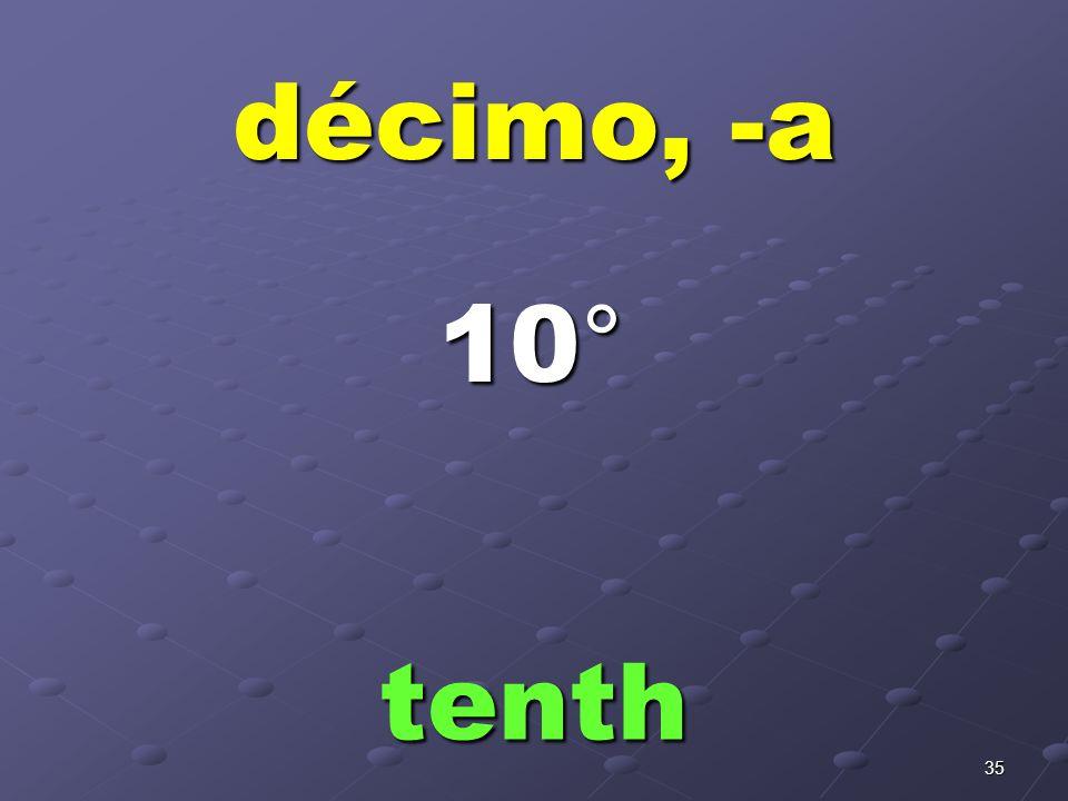 34 noveno, -a nineth 9°9°9°9°