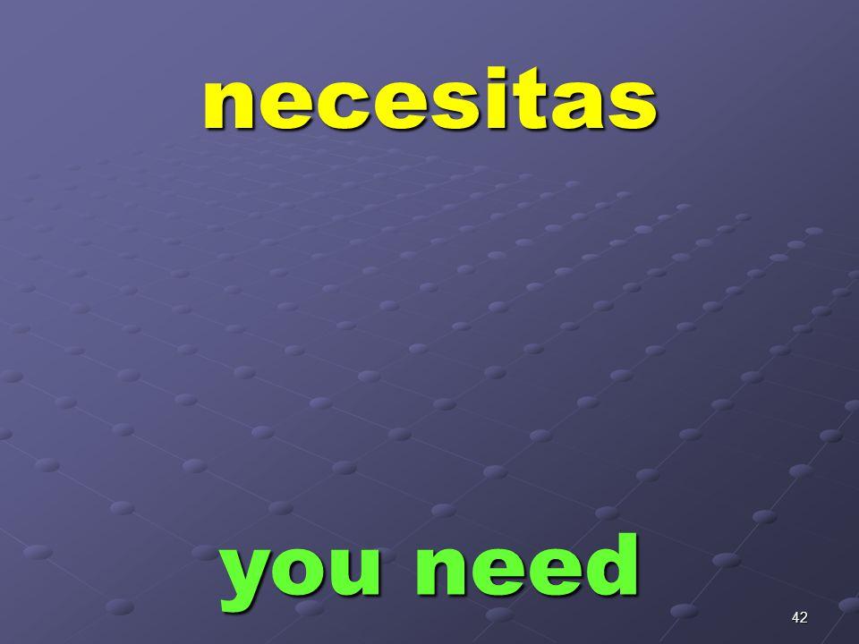 41 necesito I need