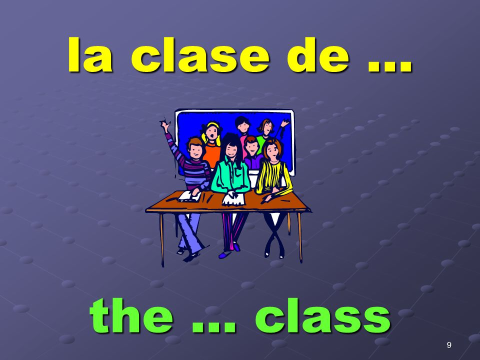9 la clase de … the … class
