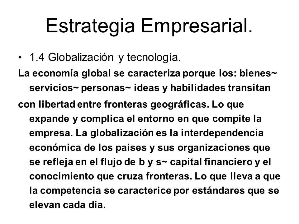 Estrategia Empresarial. 1.4 Globalización y tecnología. La economía global se caracteriza porque los: bienes~ servicios~ personas~ ideas y habilidades