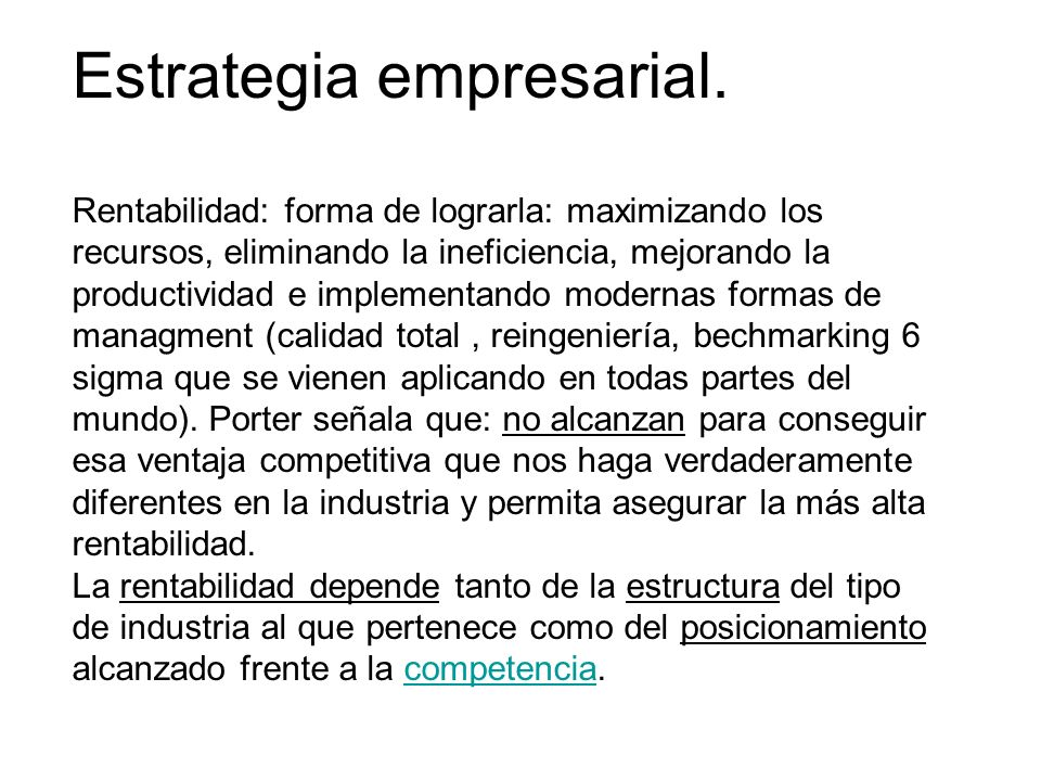 Estrategia empresarial. Rentabilidad: forma de lograrla: maximizando los recursos, eliminando la ineficiencia, mejorando la productividad e implementa