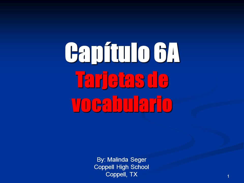 1 By: Malinda Seger Coppell High School Coppell, TX Capítulo6A Capítulo 6A Tarjetas de vocabulario