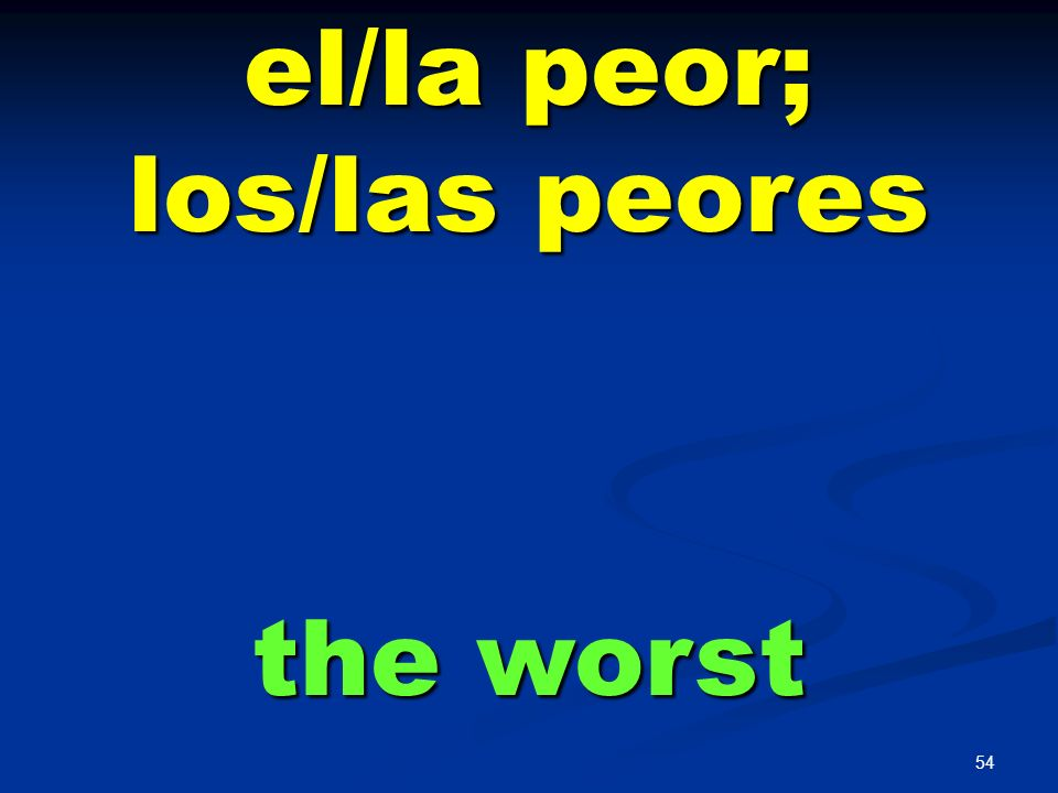 53 peor(es) que worse than