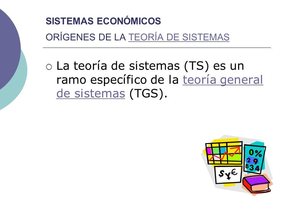 SISTEMAS ECONÓMICOS ORÍGENES DE LA TEORÍA DE SISTEMASTEORÍA DE SISTEMAS La teoría de sistemas (TS) es un ramo específico de la teoría general de siste