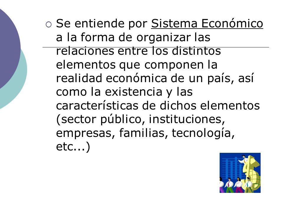 Se entiende por Sistema Económico a la forma de organizar las relaciones entre los distintos elementos que componen la realidad económica de un país,