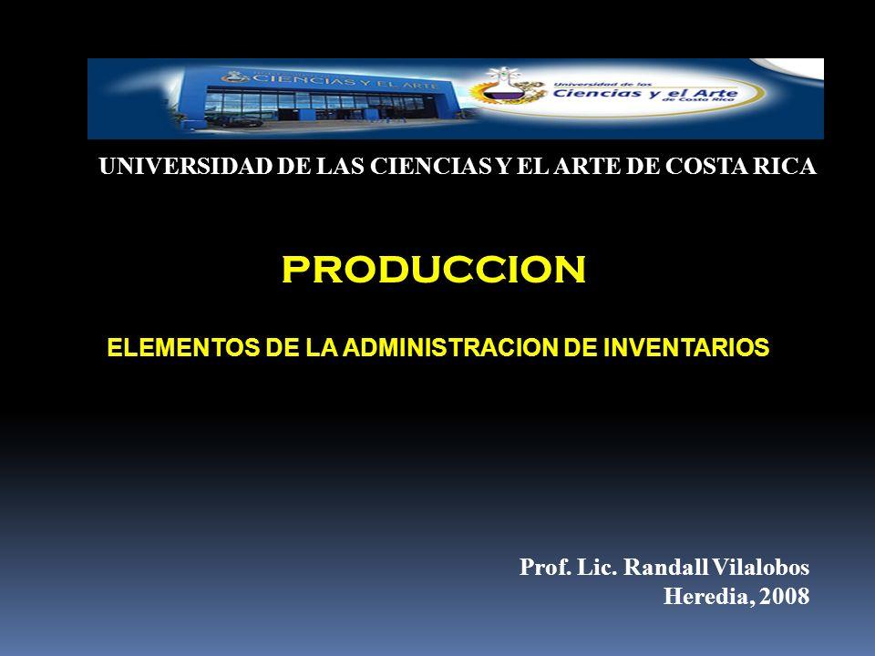 UNIVERSIDAD DE LAS CIENCIAS Y EL ARTE DE COSTA RICA ELEMENTOS DE LA ADMINISTRACION DE INVENTARIOS Prof. Lic. Randall Vilalobos Heredia, 2008 PRODUCCIO