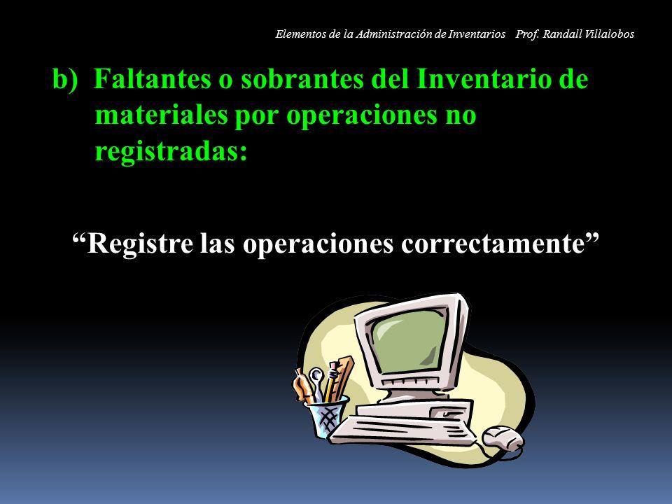 b) Faltantes o sobrantes del Inventario de materiales por operaciones no registradas: Registre las operaciones correctamente Elementos de la Administr