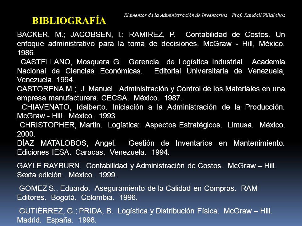 BIBLIOGRAFÍA BACKER, M.; JACOBSEN, l.; RAMIREZ, P. Contabilidad de Costos. Un enfoque administrativo para la toma de decisiones. McGraw - Hill, México