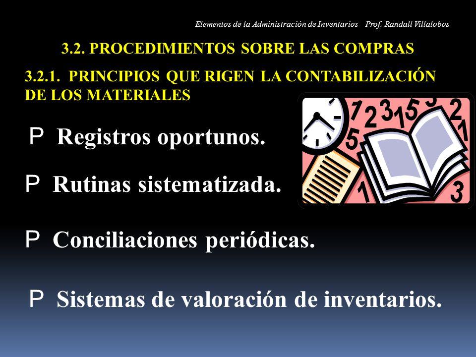 3.2. PROCEDIMIENTOS SOBRE LAS COMPRAS 3.2.1. PRINCIPIOS QUE RIGEN LA CONTABILIZACIÓN DE LOS MATERIALES P Registros oportunos. P Rutinas sistematizada.