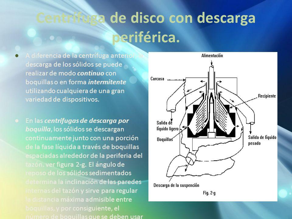 Centrífuga de disco con descarga periférica. A diferencia de la centrífuga anterior, la descarga de los sólidos se puede realizar de modo continuo con