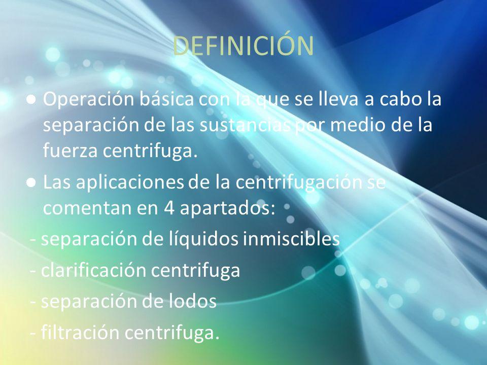 DEFINICIÓN Operación básica con la que se lleva a cabo la separación de las sustancias por medio de la fuerza centrifuga. Las aplicaciones de la centr
