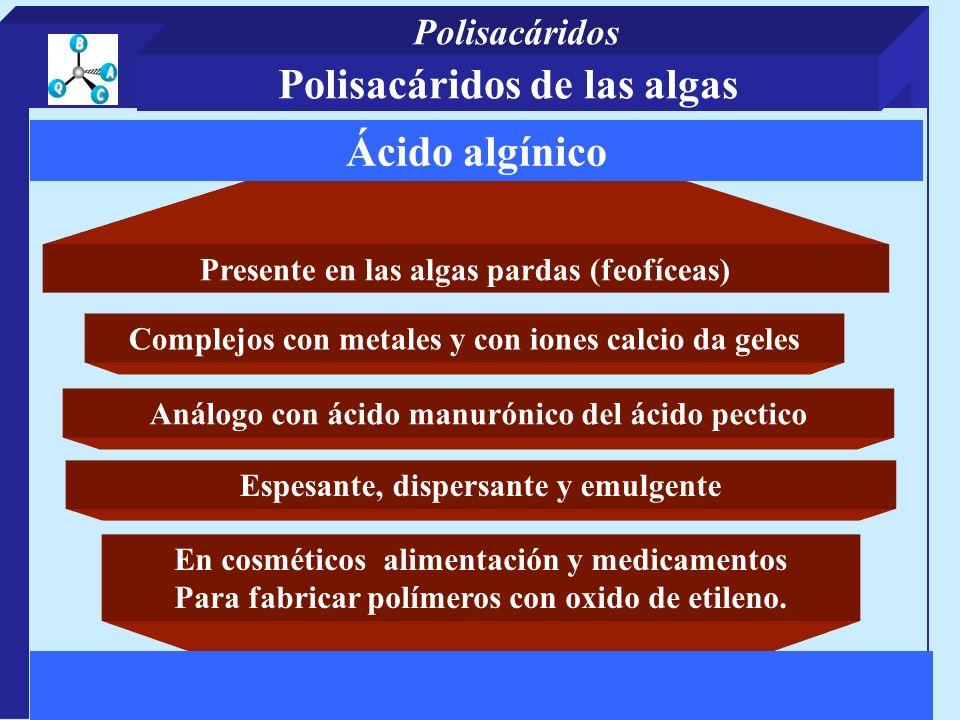Presente en las algas pardas (feofíceas) Complejos con metales y con iones calcio da geles En cosméticos alimentación y medicamentos Para fabricar pol