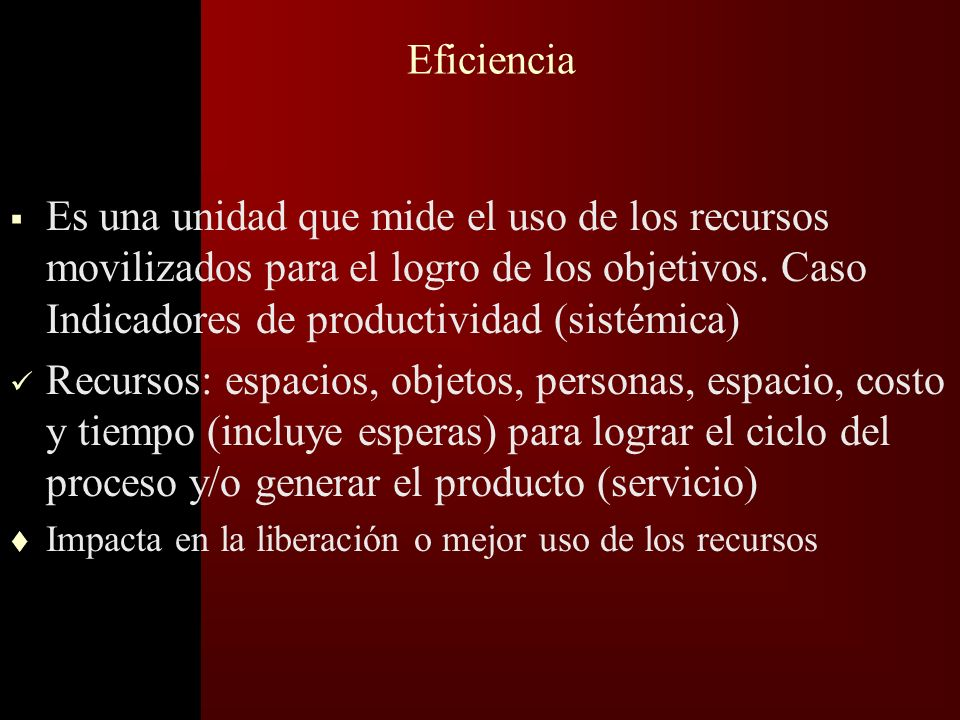 Efectividad o Mide el grado en que se cumplen los requerimientos del cliente (lugar, momento y precio) Necesidades y expectativas del cliente: –durabi