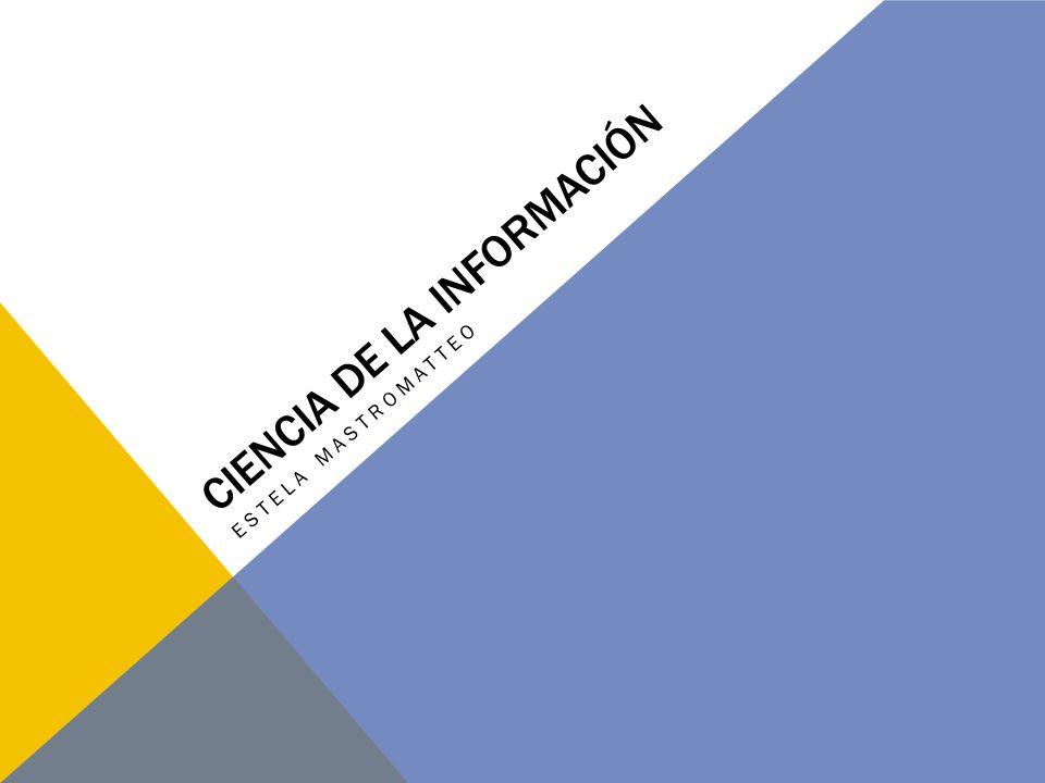 CIENCIA DE LA INFORMACIÓN ESTELA MASTROMATTEO