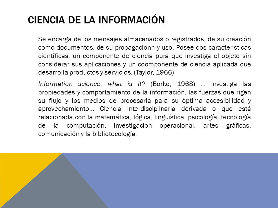 CIENCIA DE LA INFORMACIÓN Se encarga de los mensajes almacenados o registrados, de su creación como documentos, de su propagaciónn y uso.