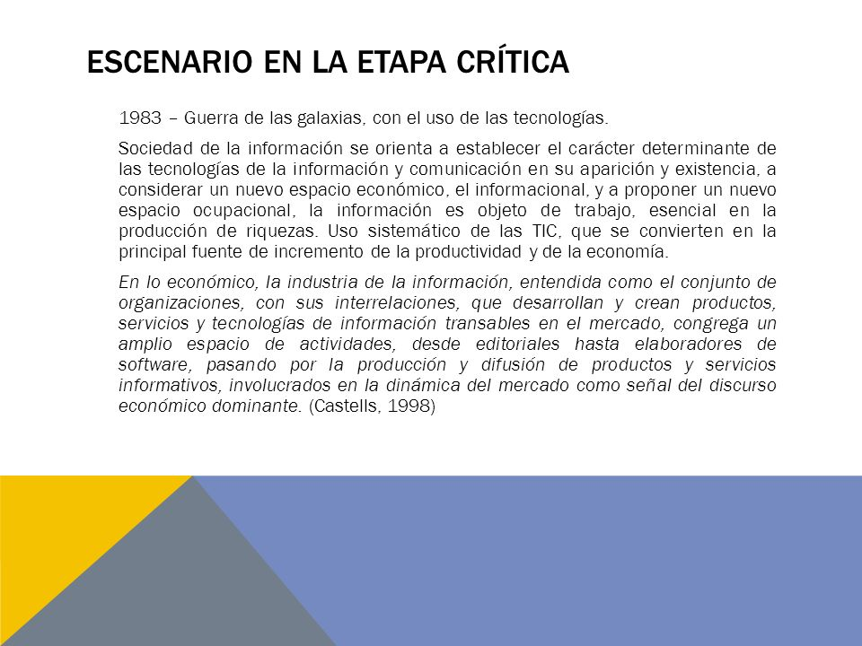 ESCENARIO EN LA ETAPA CRÍTICA 1983 – Guerra de las galaxias, con el uso de las tecnologías. Sociedad de la información se orienta a establecer el cará