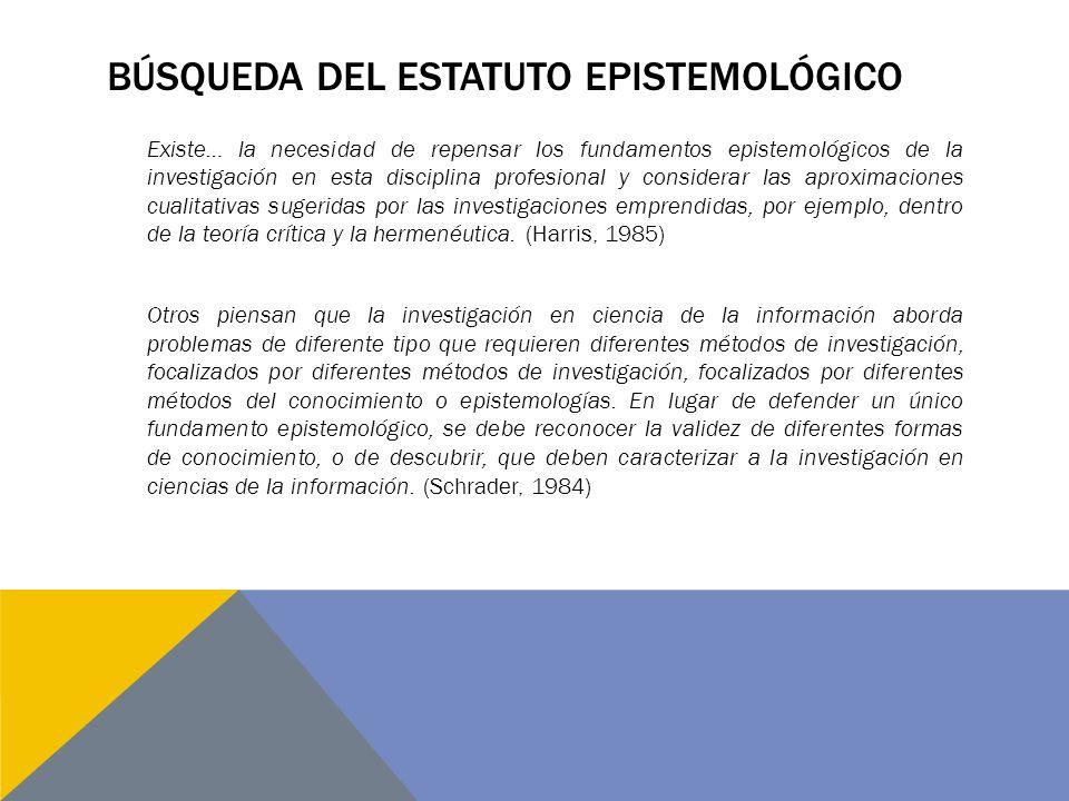 BÚSQUEDA DEL ESTATUTO EPISTEMOLÓGICO Existe… la necesidad de repensar los fundamentos epistemológicos de la investigación en esta disciplina profesional y considerar las aproximaciones cualitativas sugeridas por las investigaciones emprendidas, por ejemplo, dentro de la teoría crítica y la hermenéutica.
