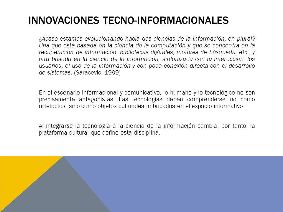INNOVACIONES TECNO-INFORMACIONALES ¿Acaso estamos evolucionando hacia dos ciencias de la información, en plural? Una que está basada en la ciencia de