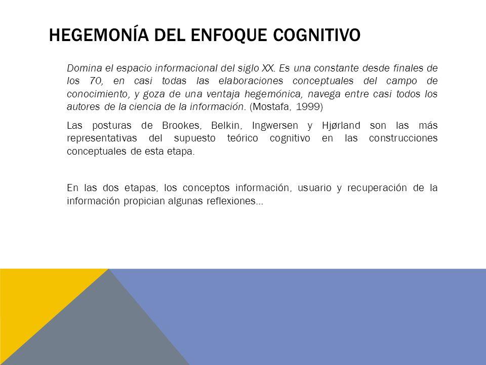 HEGEMONÍA DEL ENFOQUE COGNITIVO Domina el espacio informacional del siglo XX.