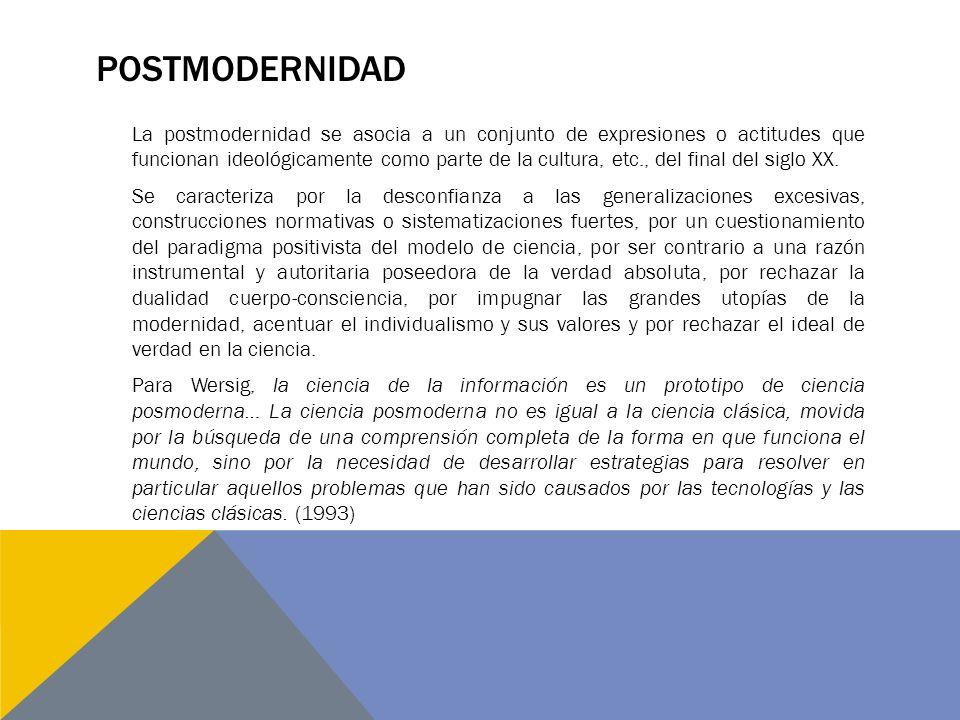 POSTMODERNIDAD La postmodernidad se asocia a un conjunto de expresiones o actitudes que funcionan ideológicamente como parte de la cultura, etc., del final del siglo XX.