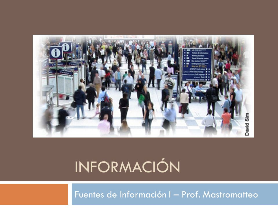 INFORMACIÓN Fuentes de Información I – Prof. Mastromatteo