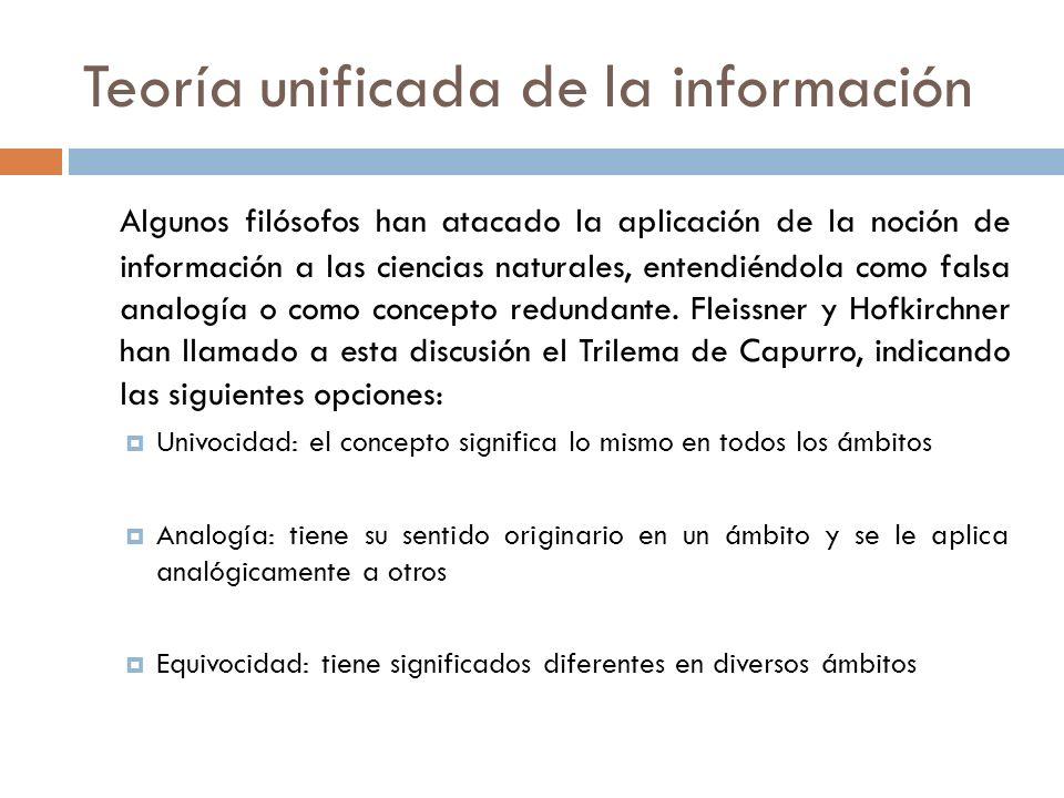 Teoría unificada de la información Algunos filósofos han atacado la aplicación de la noción de información a las ciencias naturales, entendiéndola com