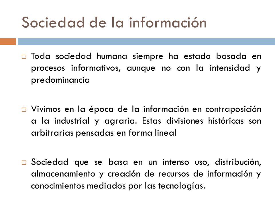 Sociedad de la información Toda sociedad humana siempre ha estado basada en procesos informativos, aunque no con la intensidad y predominancia Vivimos