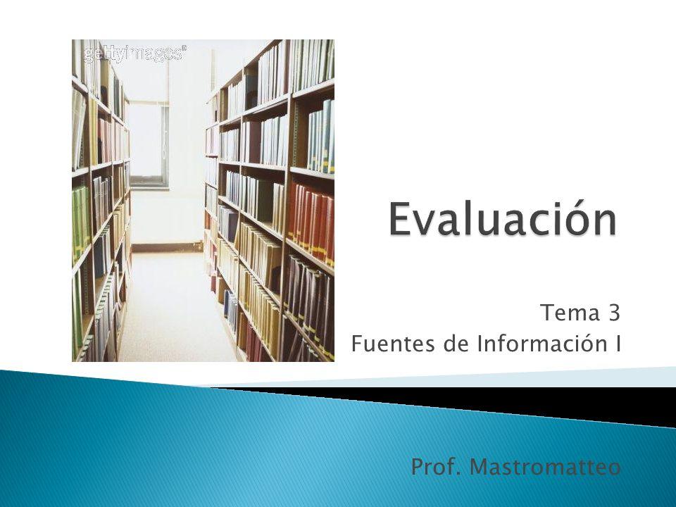 Tema 3 Fuentes de Información I Prof. Mastromatteo