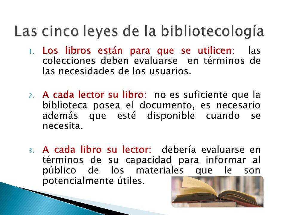 1. Los libros están para que se utilicen: las colecciones deben evaluarse en términos de las necesidades de los usuarios. 2. A cada lector su libro: n