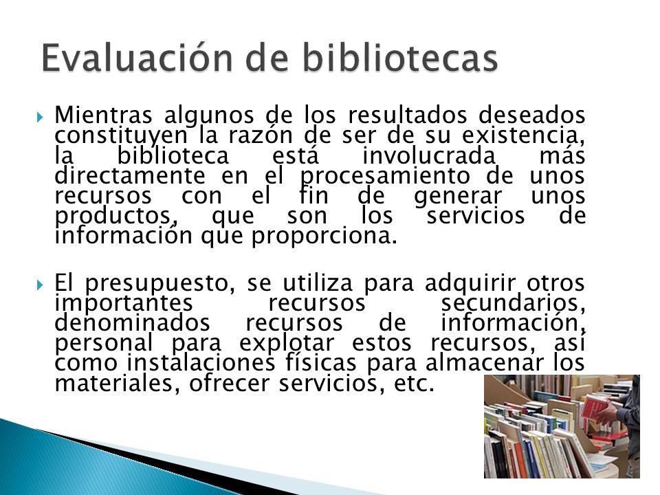 Mientras algunos de los resultados deseados constituyen la razón de ser de su existencia, la biblioteca está involucrada más directamente en el procesamiento de unos recursos con el fin de generar unos productos, que son los servicios de información que proporciona.