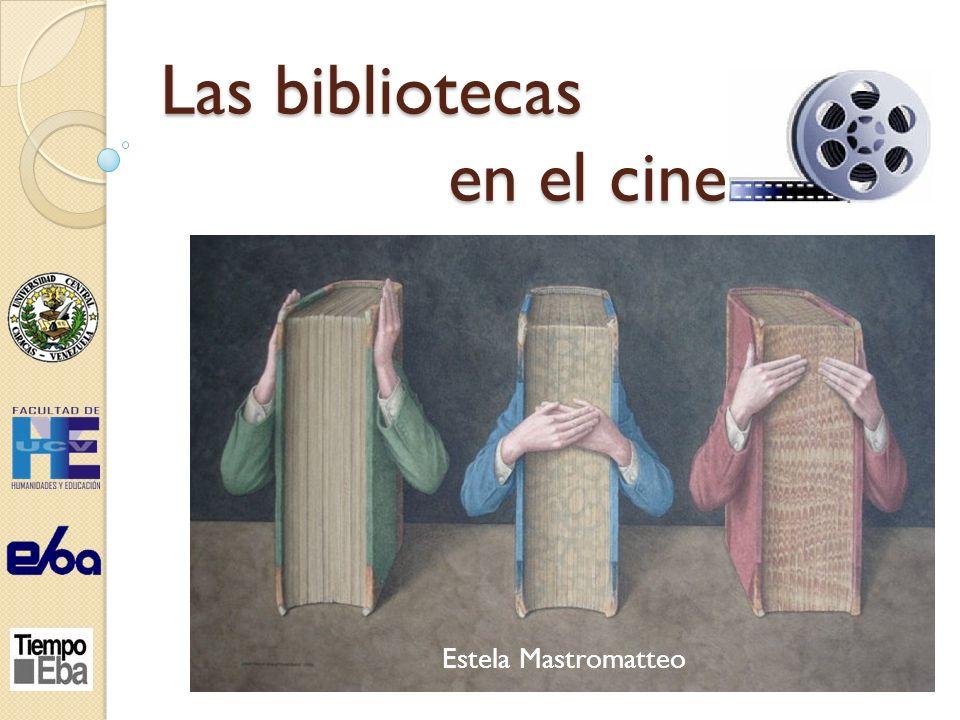 Las bibliotecas en el cine Estela Mastromatteo