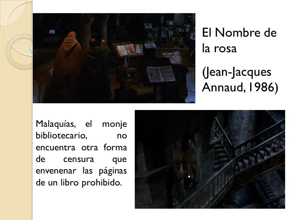 El Nombre de la rosa (Jean-Jacques Annaud, 1986) Malaquías, el monje bibliotecario, no encuentra otra forma de censura que envenenar las páginas de un