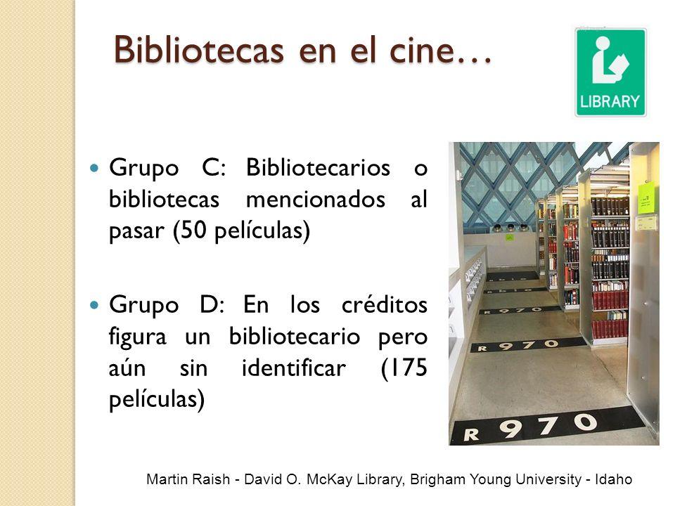 Bibliotecas en el cine… Grupo C: Bibliotecarios o bibliotecas mencionados al pasar (50 películas) Grupo D: En los créditos figura un bibliotecario per
