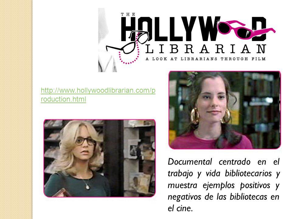 http://www.hollywoodlibrarian.com/p roduction.html Documental centrado en el trabajo y vida bibliotecarios y muestra ejemplos positivos y negativos de