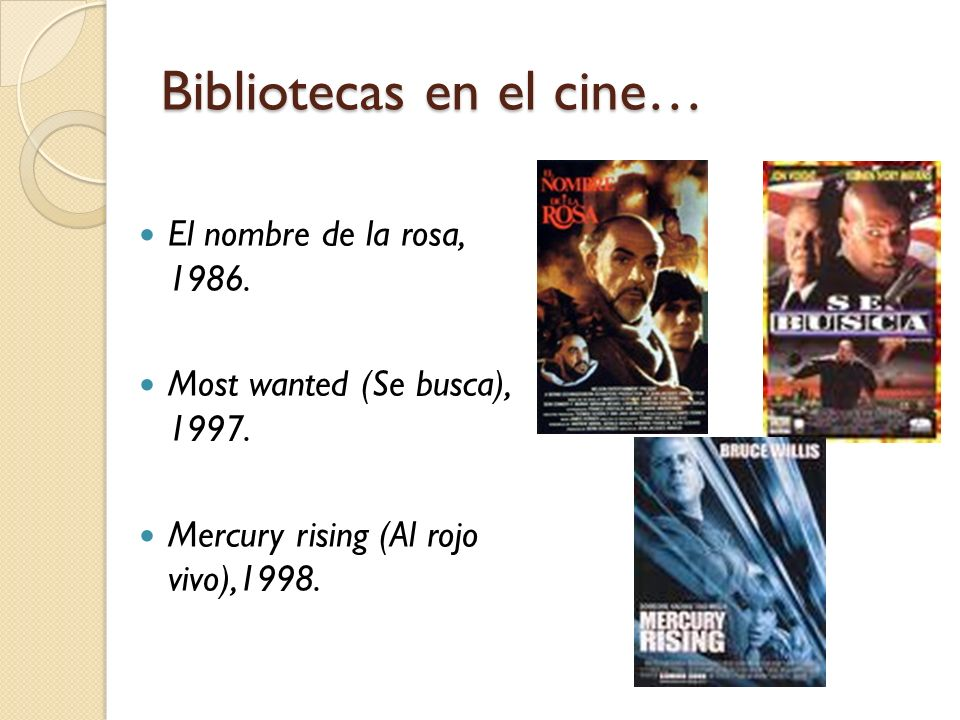 Bibliotecas en el cine… El nombre de la rosa, 1986. Most wanted (Se busca), 1997. Mercury rising (Al rojo vivo),1998.