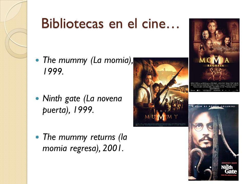 Bibliotecas en el cine… The mummy (La momia), 1999. Ninth gate (La novena puerta), 1999. The mummy returns (la momia regresa), 2001.