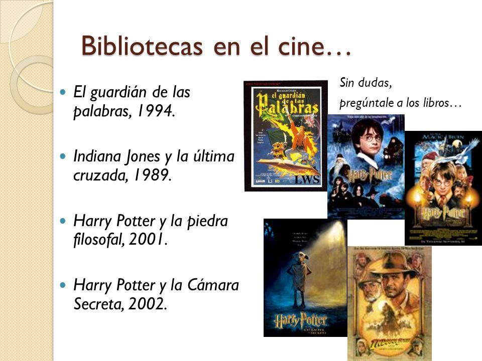 Bibliotecas en el cine… El guardián de las palabras, 1994. Indiana Jones y la última cruzada, 1989. Harry Potter y la piedra filosofal, 2001. Harry Po