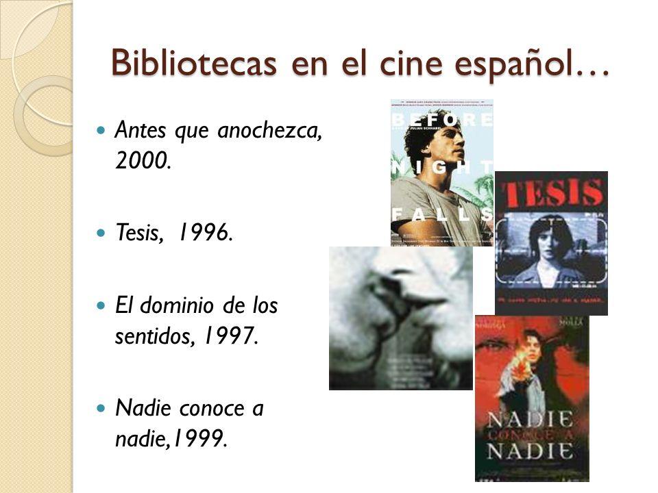Bibliotecas en el cine español… Antes que anochezca, 2000. Tesis, 1996. El dominio de los sentidos, 1997. Nadie conoce a nadie,1999.