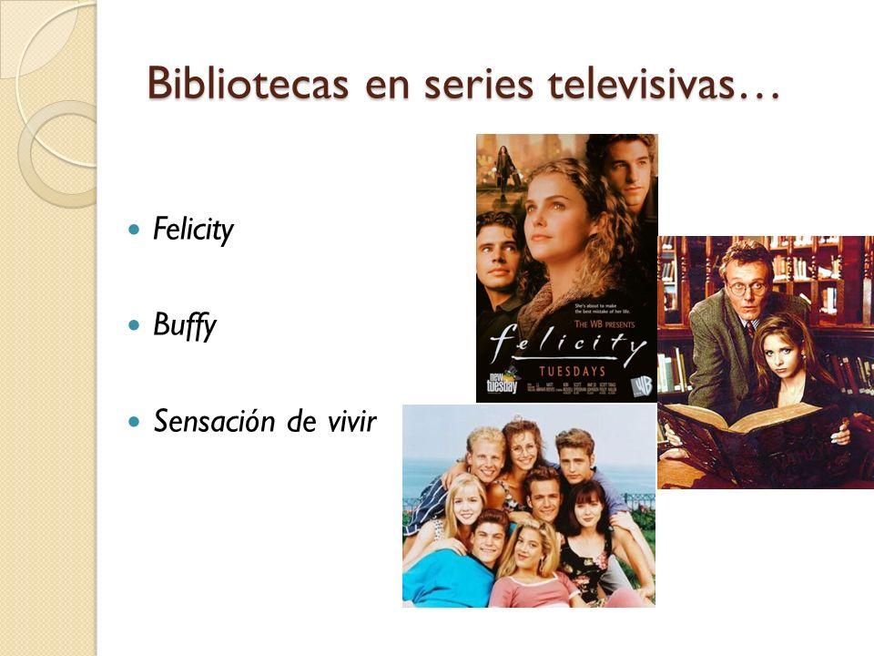 Bibliotecas en series televisivas… Felicity Buffy Sensación de vivir