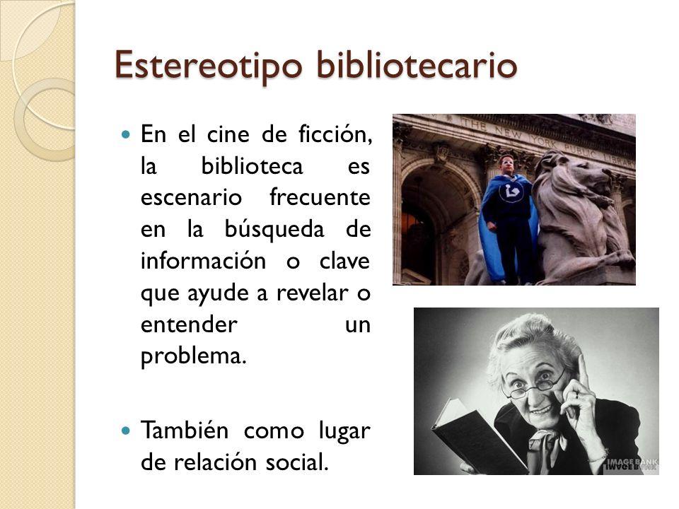 Estereotipo bibliotecario En el cine de ficción, la biblioteca es escenario frecuente en la búsqueda de información o clave que ayude a revelar o ente