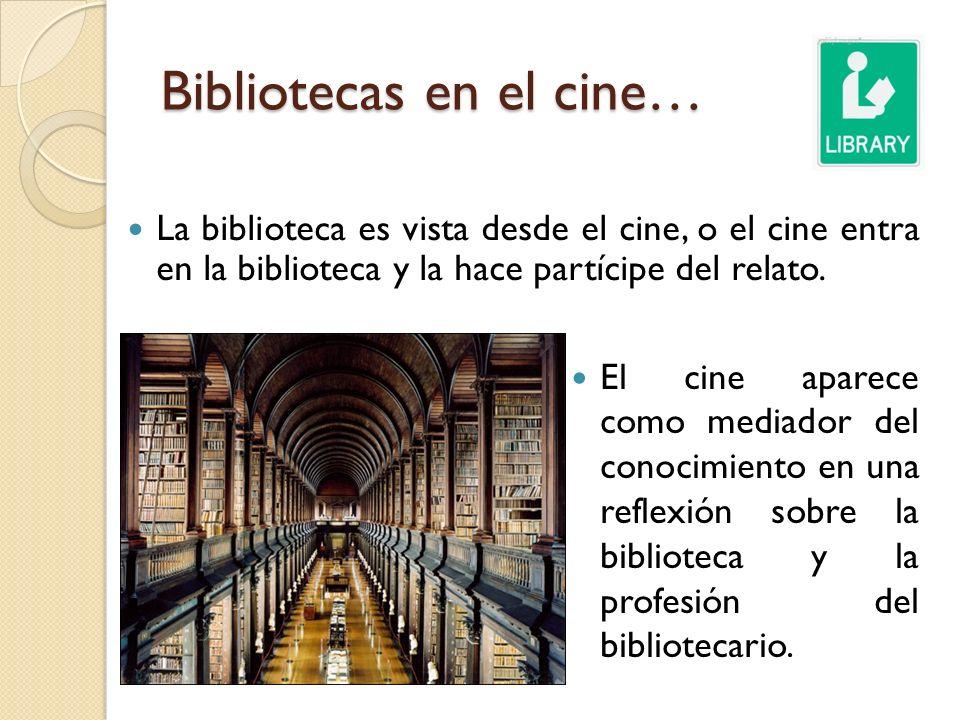 Bibliotecas en el cine… El cine aparece como mediador del conocimiento en una reflexión sobre la biblioteca y la profesión del bibliotecario. La bibli