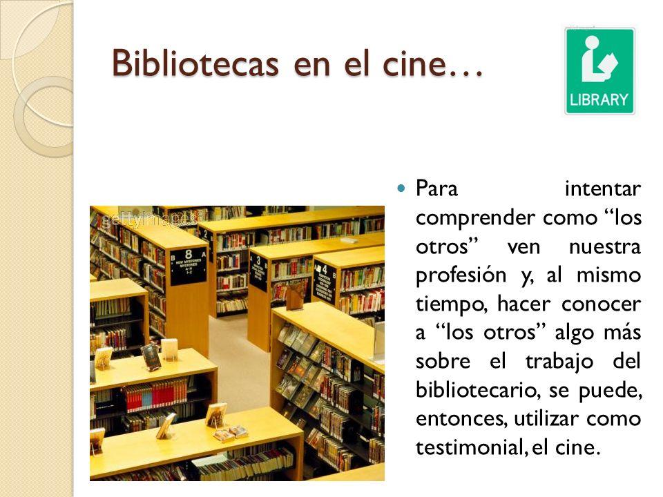 Bibliotecas en el cine… Para intentar comprender como los otros ven nuestra profesión y, al mismo tiempo, hacer conocer a los otros algo más sobre el