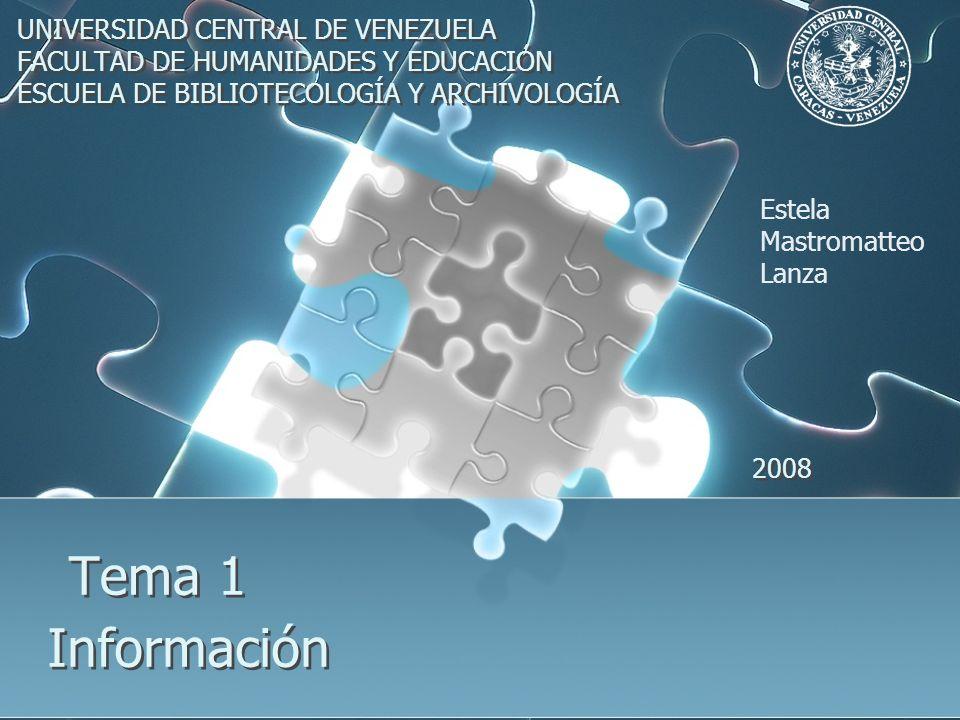 Información UNIVERSIDAD CENTRAL DE VENEZUELA FACULTAD DE HUMANIDADES Y EDUCACIÓN ESCUELA DE BIBLIOTECOLOGÍA Y ARCHIVOLOGÍA UNIVERSIDAD CENTRAL DE VENE