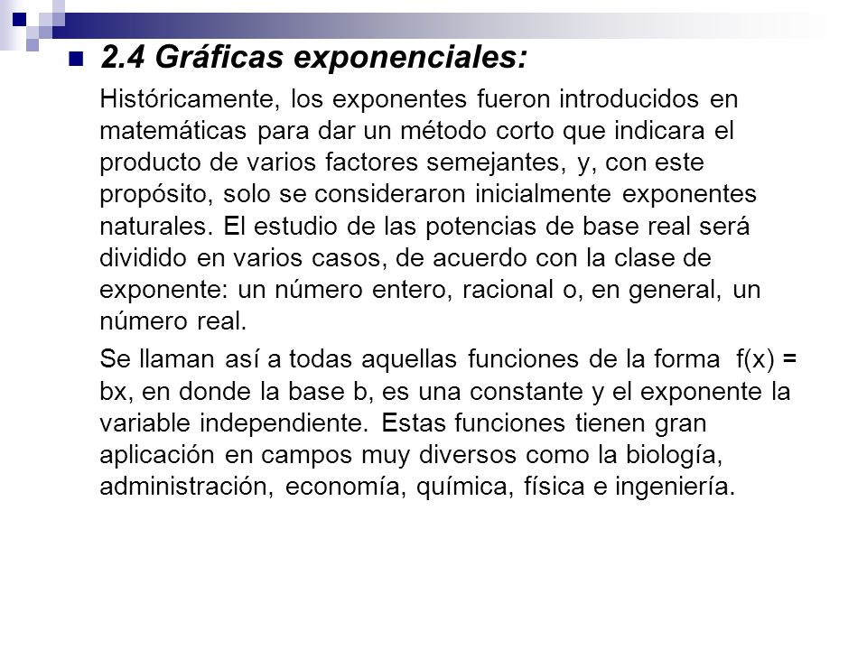 2.4 Gráficas exponenciales: Históricamente, los exponentes fueron introducidos en matemáticas para dar un método corto que indicara el producto de var